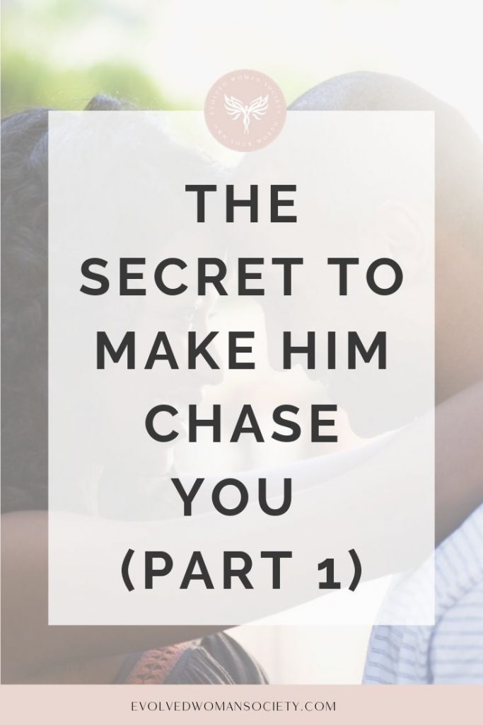 make him chase you
